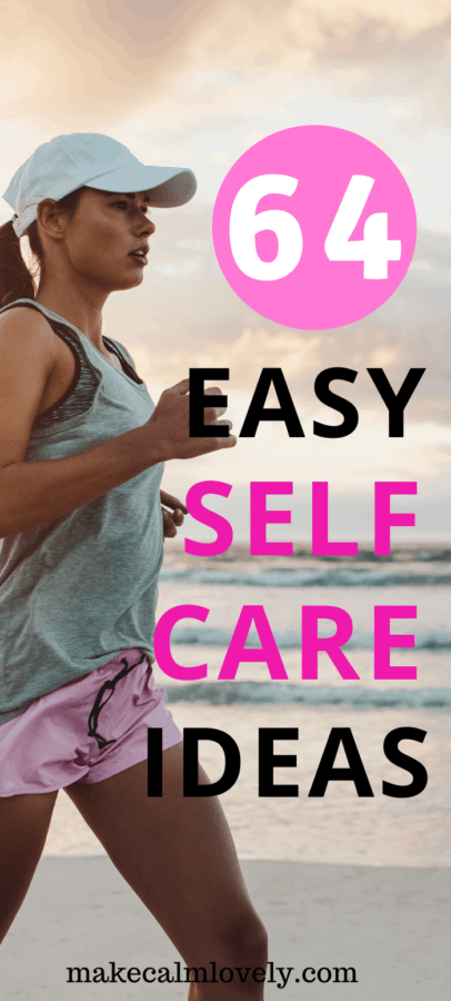 64 Easy Self Care Ideas. Easy self care ideas for you