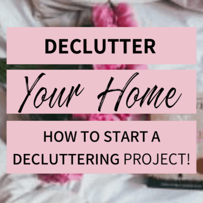 Declutter your Home! (How to Start a Decluttering Project)