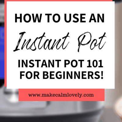 How to use an Instant Pot: Instant Pot 101 for Beginners
