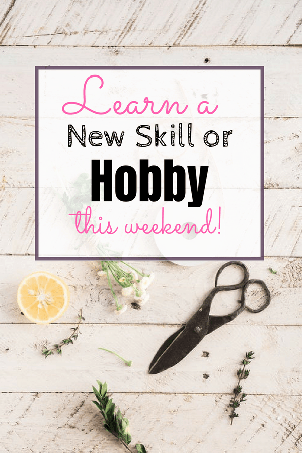 Learn a new skill or hobby this weekend
