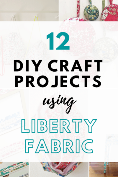 12 DIY Craft Projects using Liberty Fabric