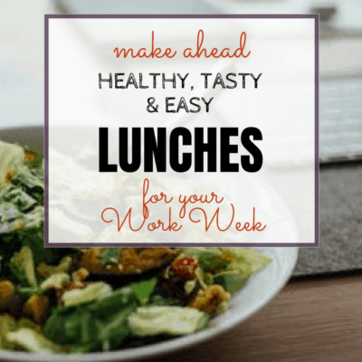 Make ahead healthy, tasty & easy lunches for your work week