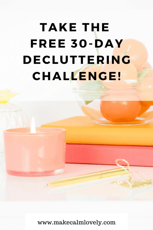 Take the free 30 day decluttering challenge #free challenge #challenge #decluttering #clutter #clutter free #make calm lovely