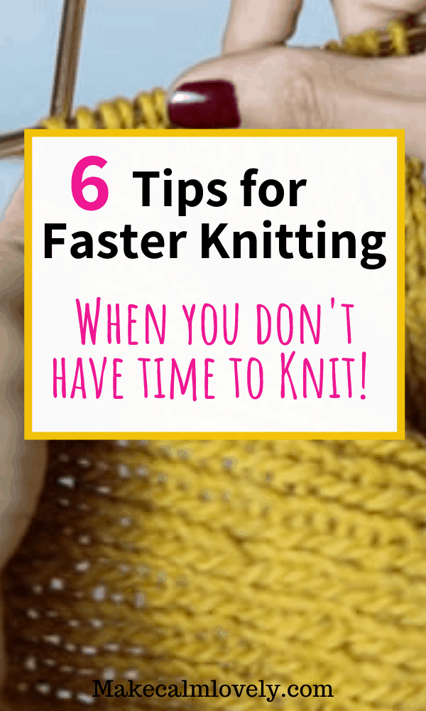 Tips for faster knitting, when you don't have time to knit. #knitting #knittingfaster