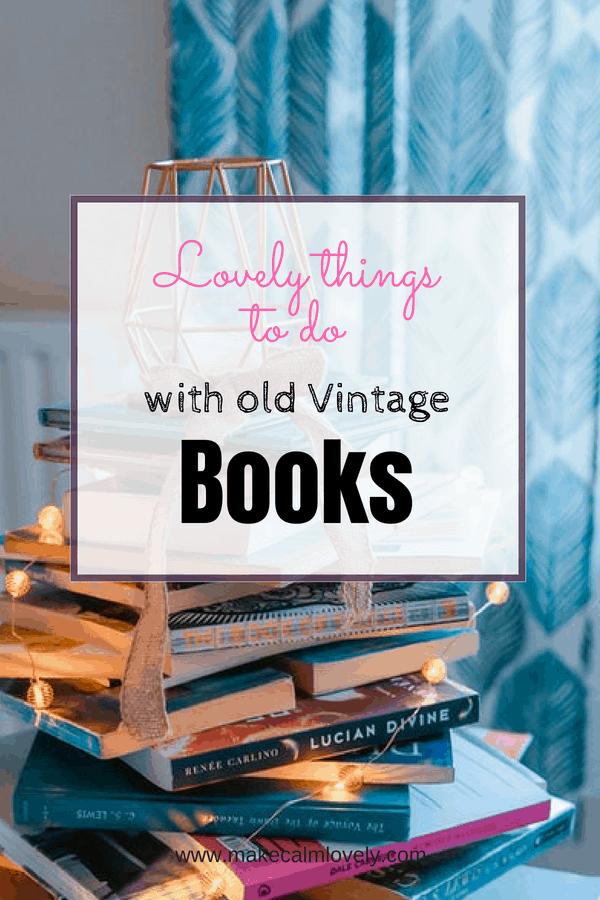 Lovely things to do with old Vintage books
