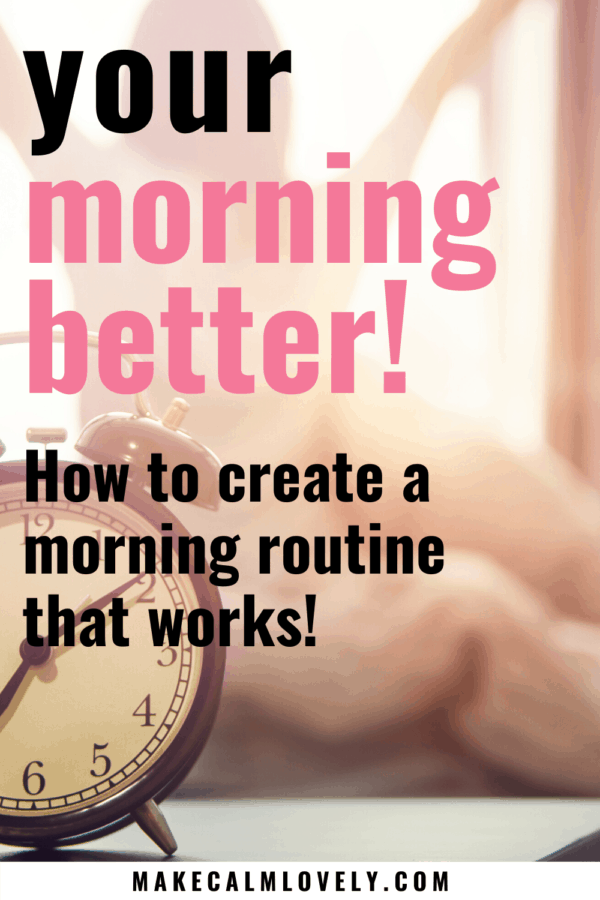 Your Morning Better! How to create a morning routine that works! #morning #routine #busy mom