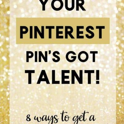 Your Pinterest Pin's Got Talent! (8 ways to get a Viral Pin on Pinterest)